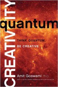 Amit Goswami Quantum Creativity