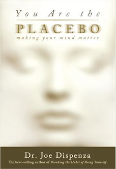 Joe Dispenza You Are The Placebo